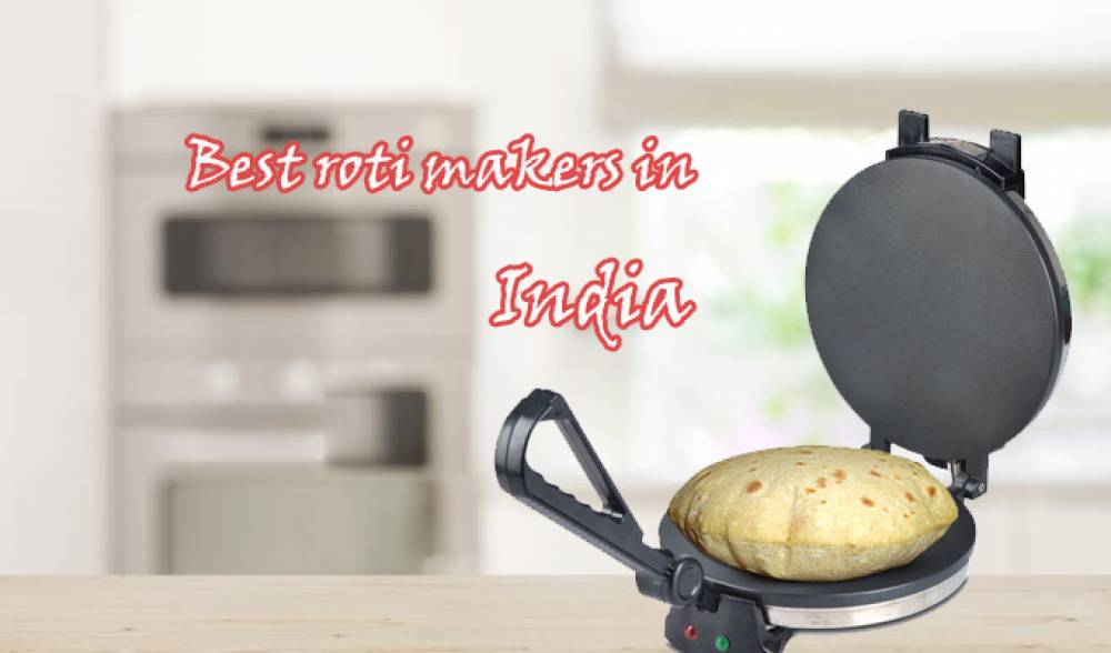 Best roti makers in India 2021
