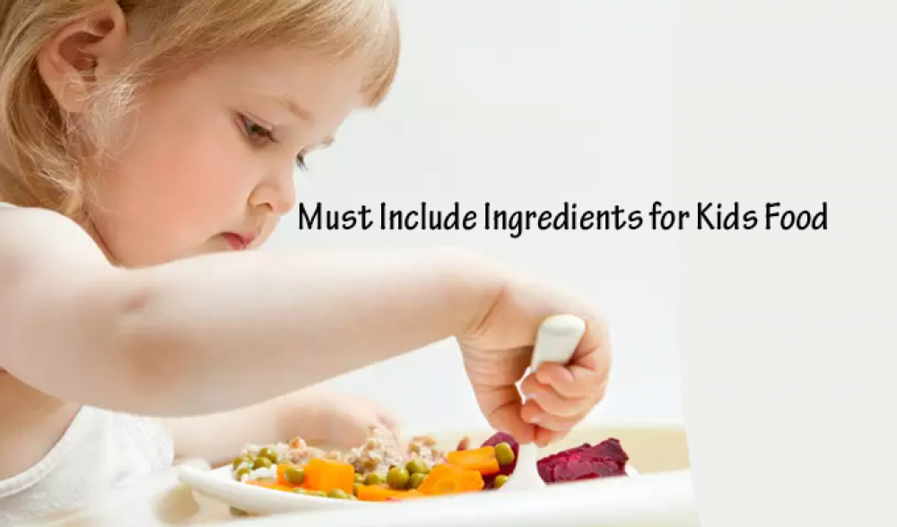 Must Include Ingredients for Kids Food
