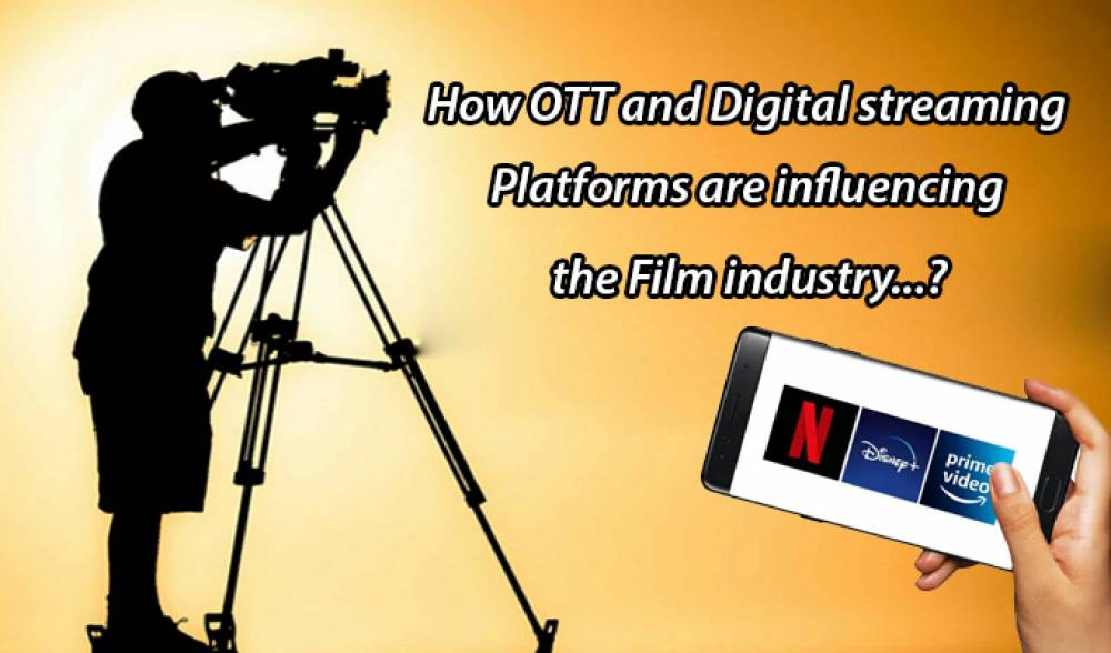 How OTT and Digital Streaming Platforms are influencing the Film industry